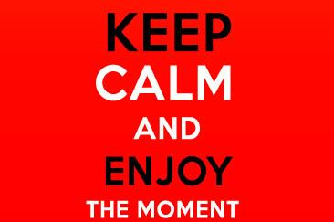 Keep Clam and Enjoy The Moment